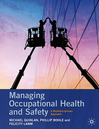 Managing Occupational Health and Safety. A multidisciplinary approach. Michael Quinlan, Phillip Bohle and Felicity Lamm